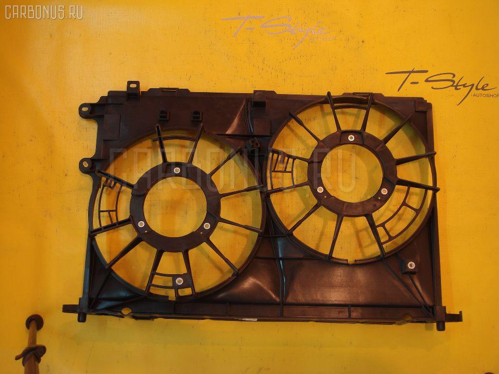 Диффузор радиатора TOYOTA WISH ZGE20W 2ZR-FAE. Фото 3