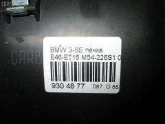 Печка Bmw 3-series E46-ET16 M54-226S1 Фото 7
